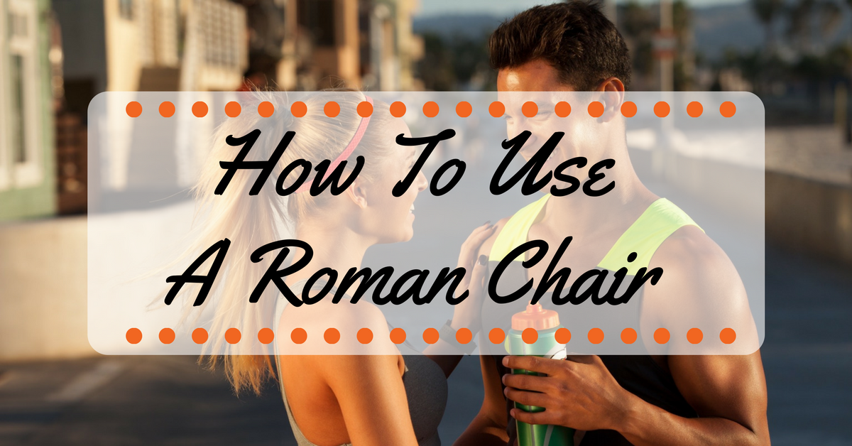 how to use a roman chair