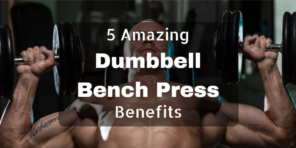 dumbbell bench press benefits