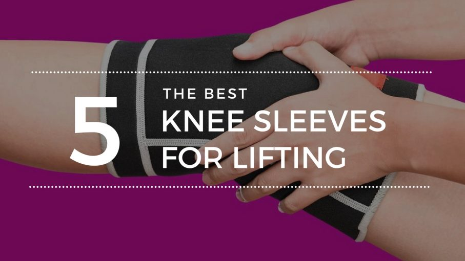 best knee sleeves lifting